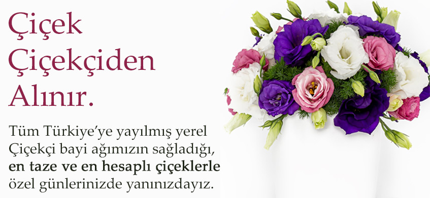 Çiçek Çiçekçiden Alınır - Tüm Türkiye'ye yayılmış yerel çiçekçi bayi ağımızın sağladığı en taze ve en hesaplı çiçeklerle özel günlerde yanınızdayız.
